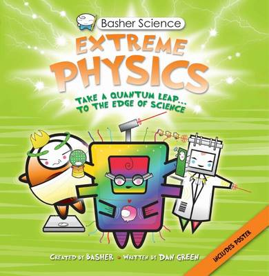 Basher Science: Extreme Physics by Dan Green