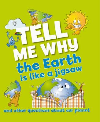 Tell Me Why the Earth is Like a Jigsaw and Other Questions About Our Planet by Barbara Taylor