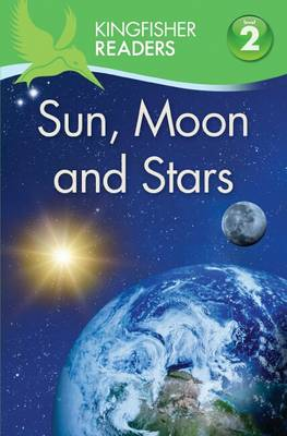 Kingfisher Readers: Sun, Moon and Stars (Level 2: Beginning to Read Alone) by Hannah Wilson, Thea Feldman