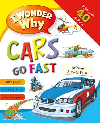 I Wonder Why Cars Go Fast Sticker Activity Book by