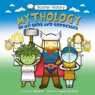 Basher History: Mythology by Mary Budzik