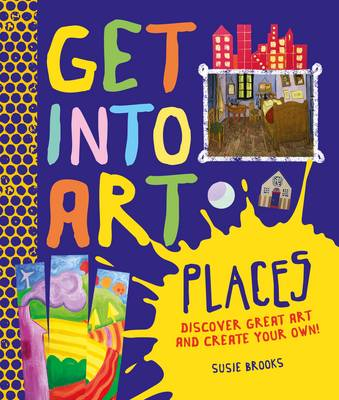 Get Into Art: Places Discover great art - and create your own! by Susie Brooks
