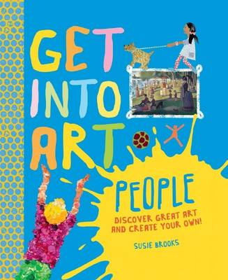 Get into Art: People Discover Great Art - and Create Your Own by Susie Brooks