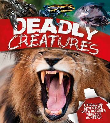 Deadly Creatures A Thrilling Adventure with Nature's Fiercest Hunters by Claire Llewellyn