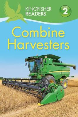 Kingfisher Readers: Combine Harvesters (Level 2 Beginning to Read Alone) by Hannah Wilson