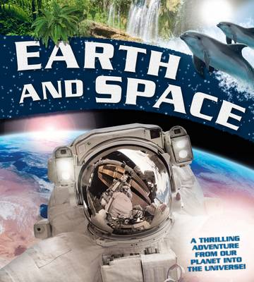 Earth and Space A Thrilling Adventure from Our Planet into the Universe by Claire Llewellyn