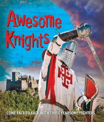Fast Facts! Awesome Knights by Kingfisher