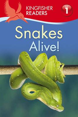 Kingfisher Readers: Snakes Alive! (Level 1: Beginning to Read) by Louise P Carroll
