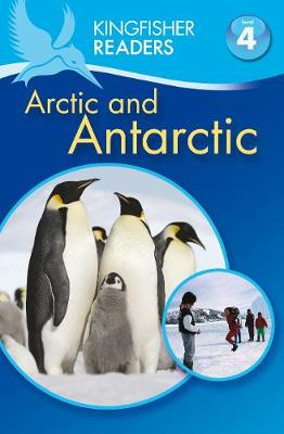 Kingfisher Readers: Arctic and Antarctic (Level 4: Reading Alone) by Philip Steele, Thea Feldman