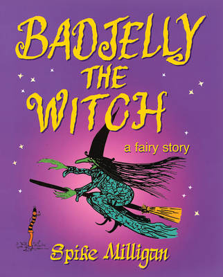 Badjelly the Witch A Fairy Story by Spike Milligan