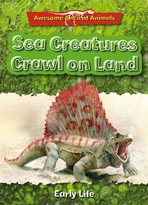 Sea Creatures Crawl on Land: Early Life by Dougal Dixon