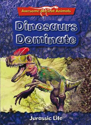 Dinosaurs Dominate: Jurassic Life by Dougal Dixon