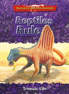 Reptiles Rule: Triassic Life by Dougal Dixon