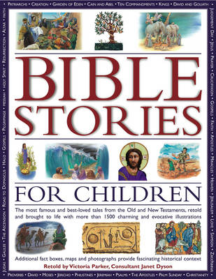 Bible Stories for Children The Most Famous and Best-loved Events from the Old and New Testaments, Retold with 800 Charming Illustrations - Features Additional Boxes and Maps That Provide Fascinating H by Victoria Parker
