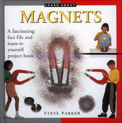 Magnets A Fascinating Fact File and Learn-it-yourself Project Book by Steve Parker