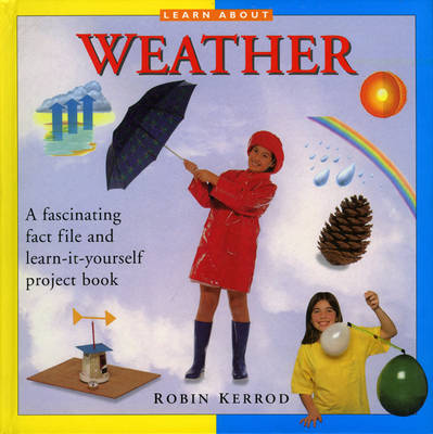 Weather A Fascinating Fact File and Learn-it-yourself Project Book by Robin Kerrod
