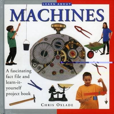 Machines A Fascinating Fact File and Learn-it-yourself Project Book by Chris Oxlade