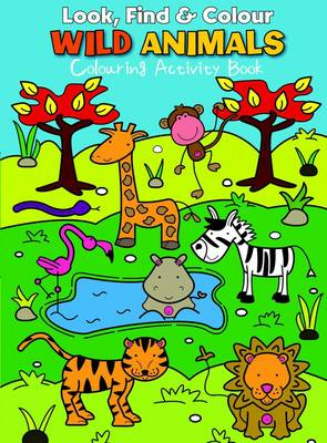 Look Find and Colour - Wild Animals Colourful Activity Book by Emma Pelling