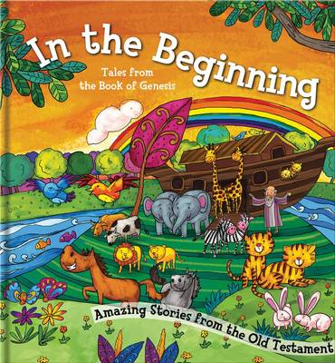 In the Beginning Amazing Stories from the Old Testament by North Parade Publishing