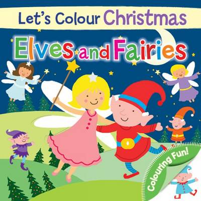 Let's Colour Christmas - Elves and Fairies by North Parade Publishing