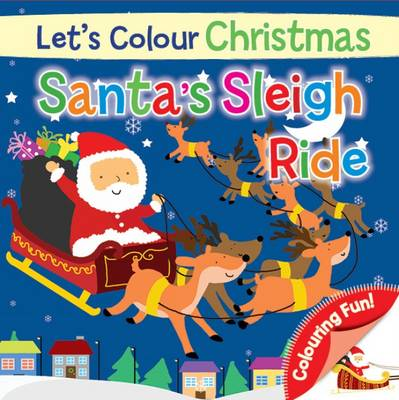 Let's Colour Christmas - Santa's Sleigh Ride by North Parade Publishing