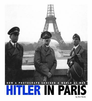 Hitler in Paris How a Photograph Shocked a World at War by Don Nardo