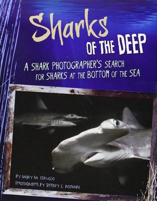 Sharks of the Deep A Shark Photographer's Search for Sharks at the Bottom of the Sea by Mary M Cerullo