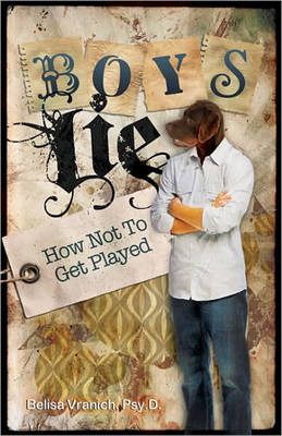 Boys Lie How Not to Get Played by Belisa, Psy.D Vranich