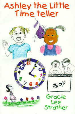 Ashley the Little Time Teller by Gracie Lee Strather