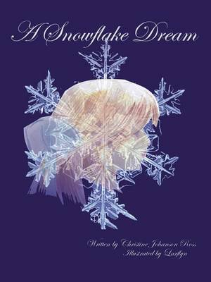 A Snowflake Dream by Christine Johanson Ross