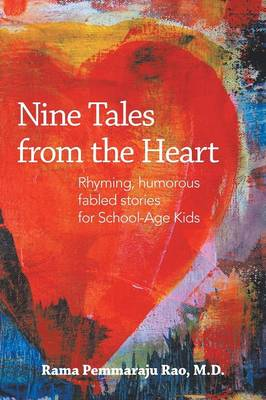Nine Tales from the Heart Stories with Unique, Inspiring Messages for School-age Kids by Rama Pemmaraju Rao