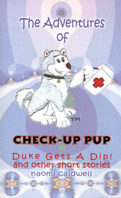 The Adventures of Check-up Pup Duke Gets a Dip! by Naomi Caldwell