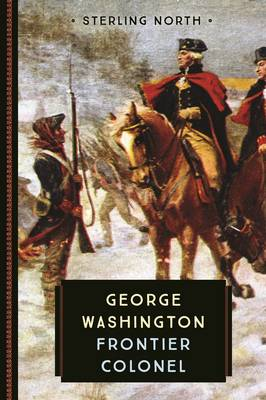 George Washington Frontier Colonel by Sterling North