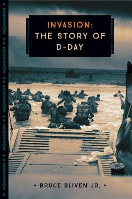 Invasion The Story of D-Day by Bruce, Jr. Bliven