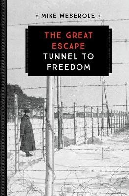 The Great Escape Tunnel to Freedom by Mike Meserole