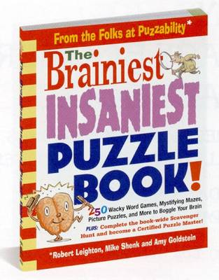 The Brainiest, Insaniest, Ultimate Puzzle Book! by Robert Leighton, Mike Shenk, Amy Goldstein