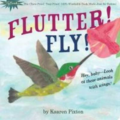 Indestructibles Flutter! Fly! by Amy Pixton, Kaaren Pixton