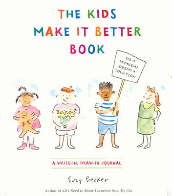 The Kids Make it Better Book A Write-in, Draw-in Journal by Suzy Becker