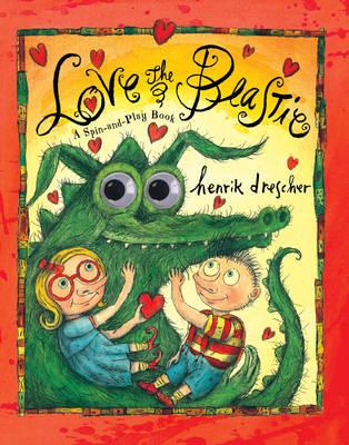 Love the Beastie A Spin-and-play Book by Henrik Drescher