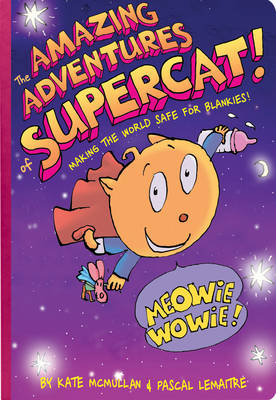 The Amazing Adventures of Supercat! Making the World Safe for Blankies! by Kate McMullan, Pascal Lemaitre