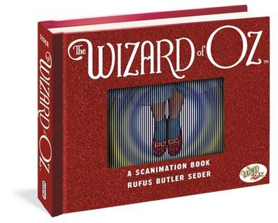 The Wizard of Oz: A Scanimation Book 10 Classic Scenes from Over the Rainbow by Rufus Butler Seder