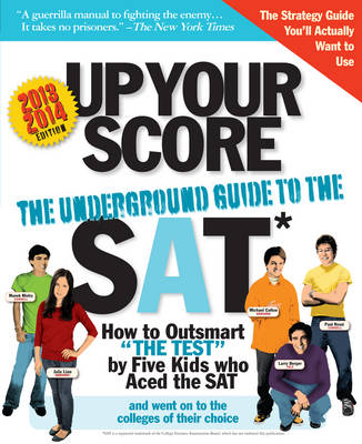 Up Your Score The Underground Guide to the SAT by Larry Berger, Michael Colton, Jaja Liao, Manek Mistry