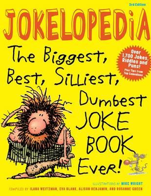 Jokelopedia The Biggest, Best, Silliest, Dumbest Joke Book Ever by Ilana Weitzman, Eva Blank, Alison Benjamin, Rosanne Green