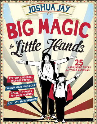 Big Magic for Little Hands 25 Astounding Tricks for Young Magicians by Workman Publishing