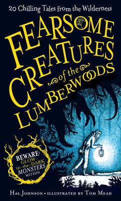 Fearsome Creatures of the Lumberwoods by Hal Johnson, Tom Mead