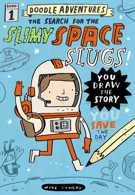 Doodle Adventures The Search for the Slimy Space Slugs! by Mike Lowery