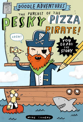 Doodle Adventures: The Pursuit of the Pesky Pizza Pirate! by Mike Lowery