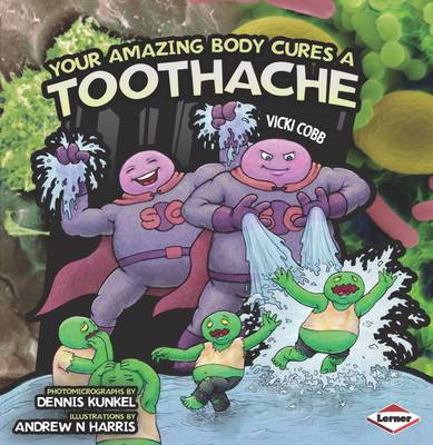 Your Amazing Body Cures a Toothache by Vicki Cobb