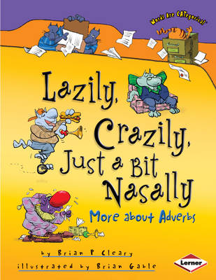 Lazily, Crazily, Just a Bit Nasally More About Adverbs by Brian P. Cleary