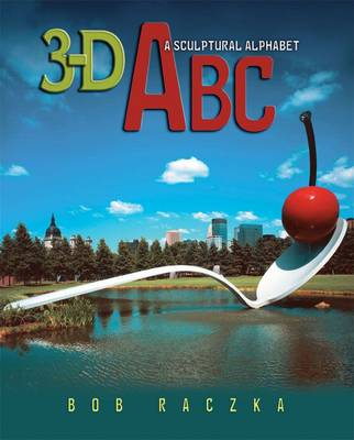 3-D ABC A Sculptural Alphabet by Bob Raczka
